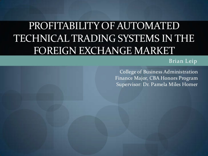 Brian Leip<br />Profitability of automated  technical trading systems in the foreign exchange market<br />College of Busin...