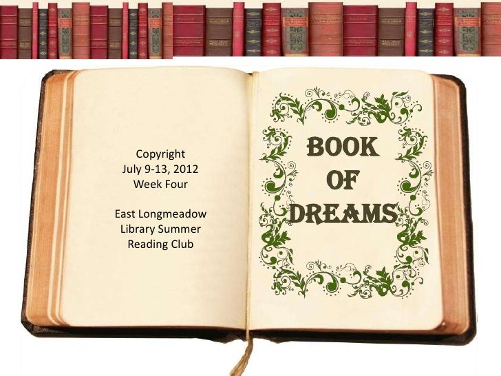 Copyright       Book July 9-13, 2012   Week Four         OfEast Longmeadow Library Summer                   dreams   Readi...
