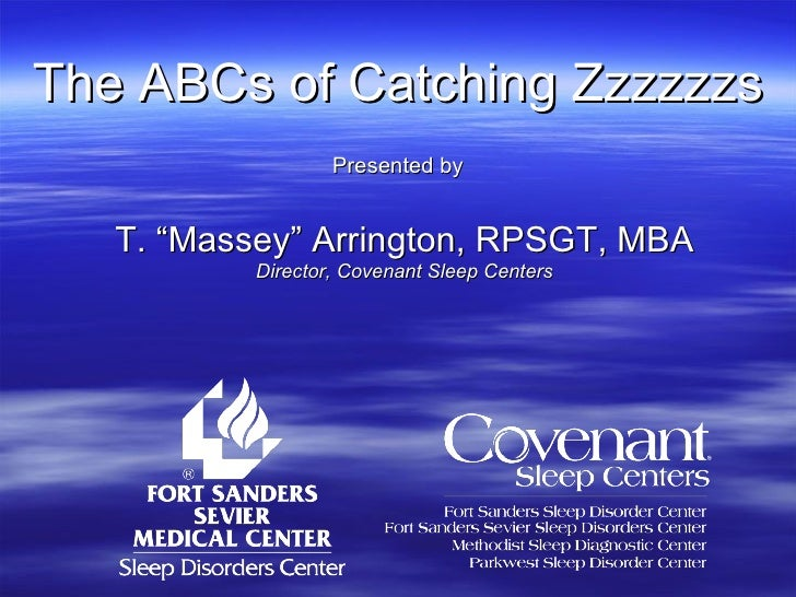 "The ABCs of Catching Zzzzzzs Presented by T. ""Massey"" Arrington, RPSGT, MBA Director, Covenant Sleep Centers"