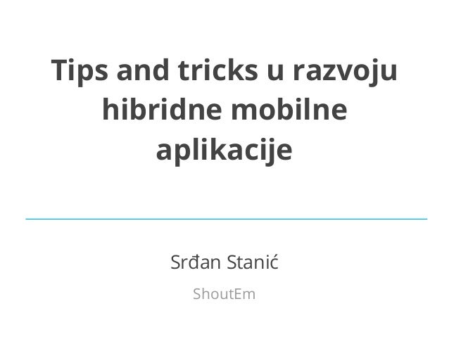 Tips and tricks u razvoju hibridne mobilne aplikacije  Srđan Stanić ShoutEm