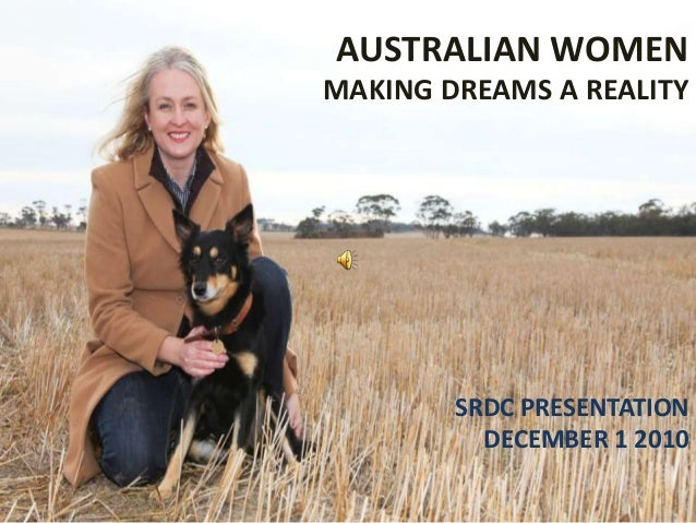 AUSTRALIAN WOMEN MAKING DREAMS A REALITY SRDC PRESENTATION DECEMBER 1 2010