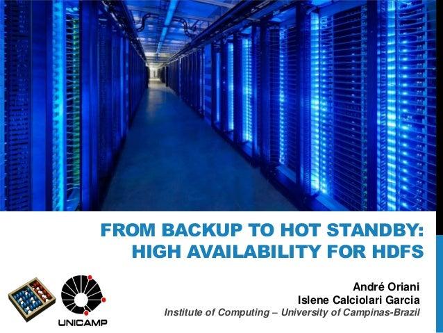 André OrianiIslene Calciolari GarciaInstitute of Computing – University of Campinas-BrazilFROM BACKUP TO HOT STANDBY:HIGH ...