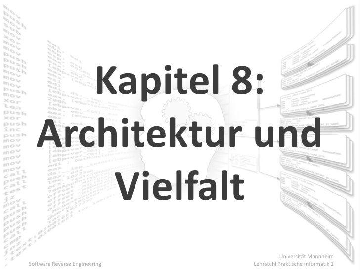 Kapitel 8:   Architektur und       Vielfalt                                           Universität Mannheim Software Revers...