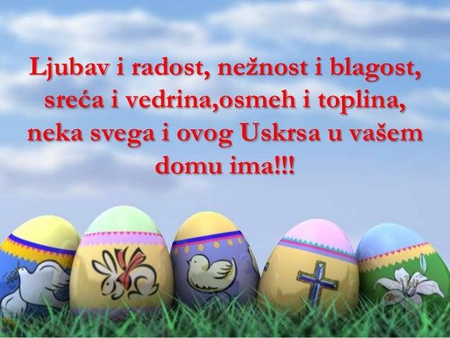 Ljubav i radost, nežnost i blagost,sreća i vedrina,osmeh i toplina,neka svega i ovog Uskrsa u vašemdomu ima!!!