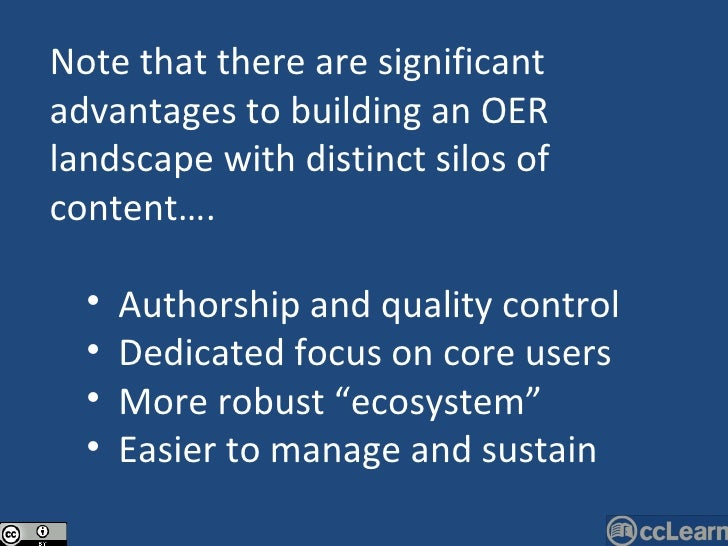 <ul><li>Note that there are significant advantages to building an OER landscape with distinct silos of content…. </li></ul...