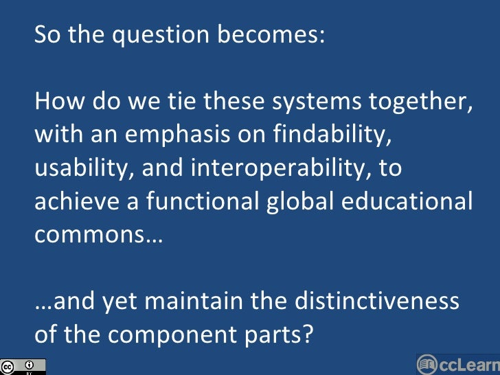 So the question becomes: How do we tie these systems together, with an emphasis on findability, usability, and interoperab...
