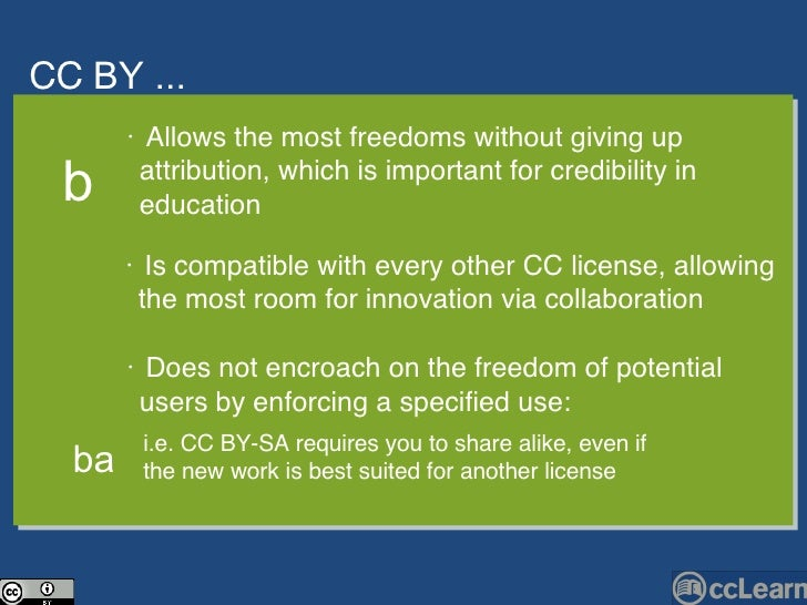 CC  BY ... Text •  Allows the most freedoms without giving up  attribution, which is important for credibility in  educati...