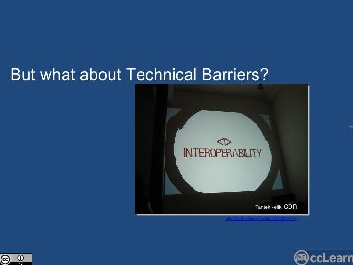 Text But what about Te c hni c al Barriers?  http://flickr.com/photos/tantek/85610375/ Tantek Çelik  cbn