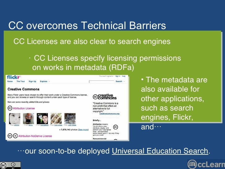 CC  over c omes Te c hni c al Barriers  Text CC Licenses are also clear to search engines <ul><ul><li>•  CC Licenses speci...