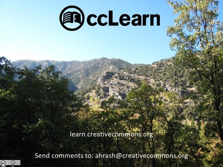 learn.creativecommons.org Send comments to: ahrash@creativecommons.org