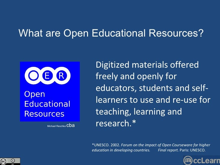 Text What are Open Edu c ational Resour c es?  Michael Reschke  cba Digitized materials offered freely and openly for educ...