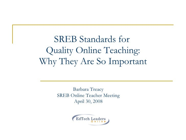 SREB Standards for  Quality Online Teaching: Why They Are So Important Barbara Treacy SREB Online Teacher Meeting April 30...