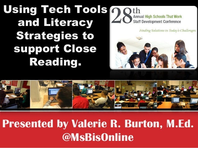 Using Tech Tools and Literacy Strategies to support Close Reading.  Presented by Valerie R. Burton, M.Ed.  @MsBisOnline