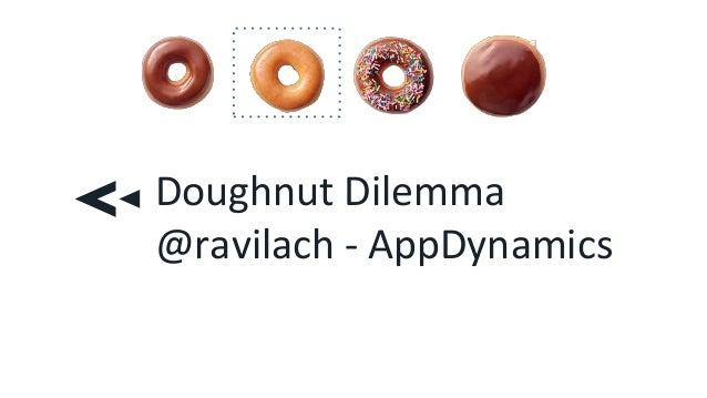 Doughnut Dilemma @ravilach - AppDynamics