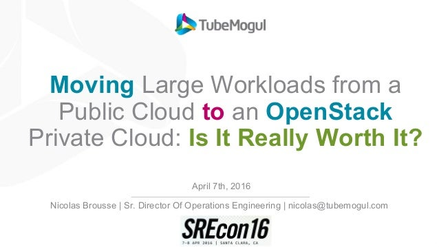 Moving Large Workloads from a Public Cloud to an OpenStack Private Cloud: Is It Really Worth It? April 7th, 2016 Nicolas B...