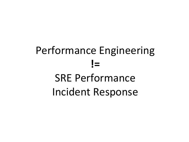 Performance  Engineering   • Aim: best price/performance possible – Can be endless: continual improvement • Fixes c...