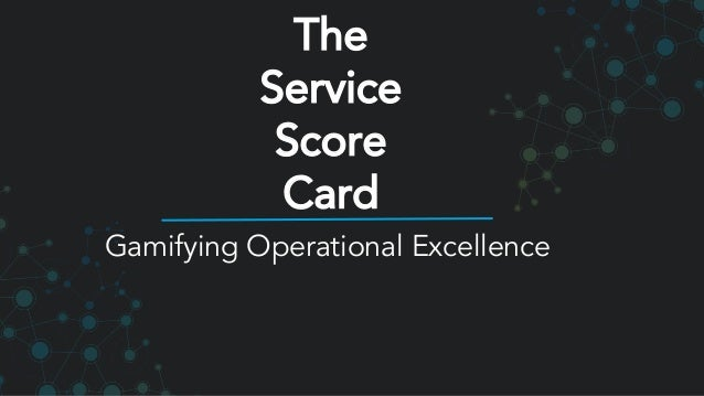 Gamifying Operational Excellence The Service Score Card
