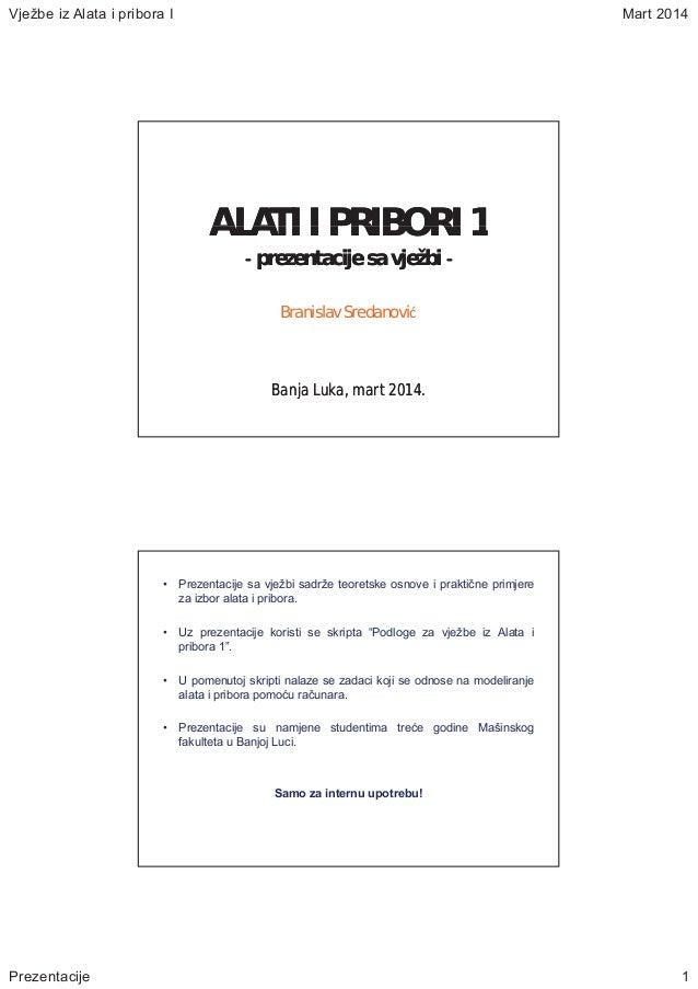 Vježbe iz Alata i pribora I Mart 2014 Prezentacije 1 ALATI I PRIBORI 1ALATI I PRIBORI 1ALATI I PRIBORI 1ALATI I PRIBORI 1 ...