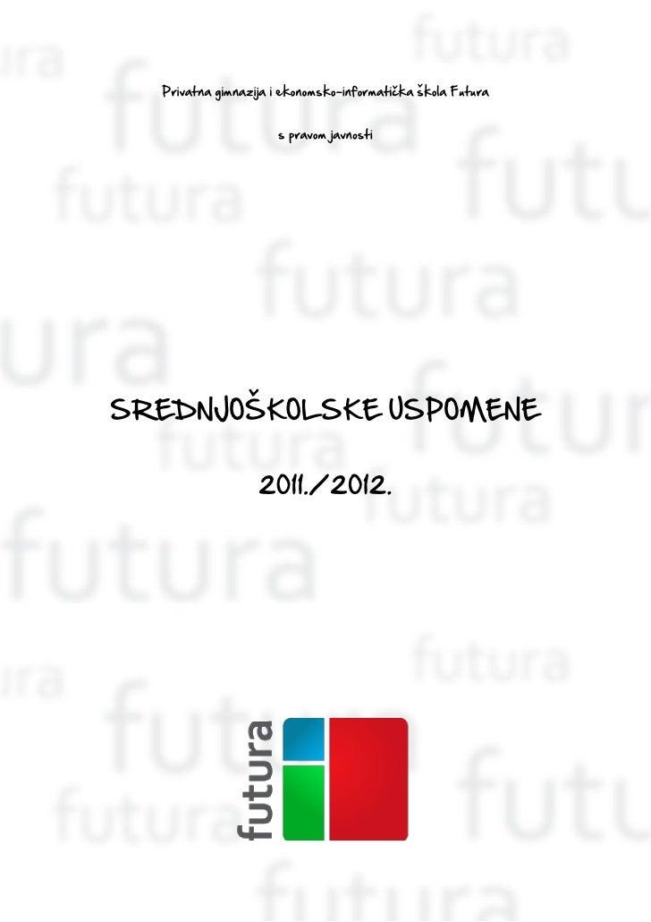 Privatna gimnazija i ekonomsko-informatička škola Futura                     s pravom javnostiSREDNJOŠKOLSKE USPOMENE     ...