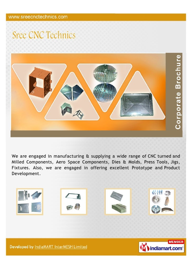 We are engaged in manufacturing & supplying a wide range of CNC turned andMilled Components, Aero Space Components, Dies &...