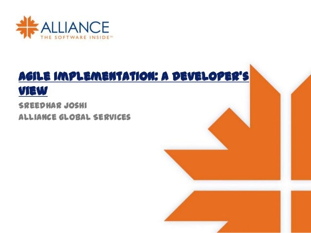 Agile Implementation: A Developer's view Sreedhar Joshi Alliance Global Services