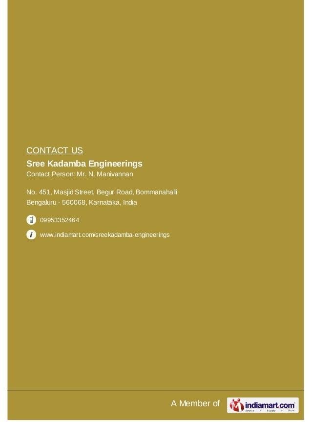 A Member ofCONTACT USSree Kadamba EngineeringsContact Person: Mr. N. ManivannanNo. 451, Masjid Street, Begur Road, Bommana...