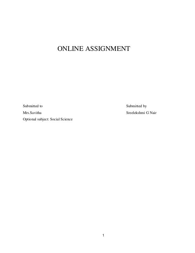 1 ONLINE ASSIGNMENT Submitted to Submitted by Mrs.Savitha Sreelekshmi G Nair Optional subject: Social Science