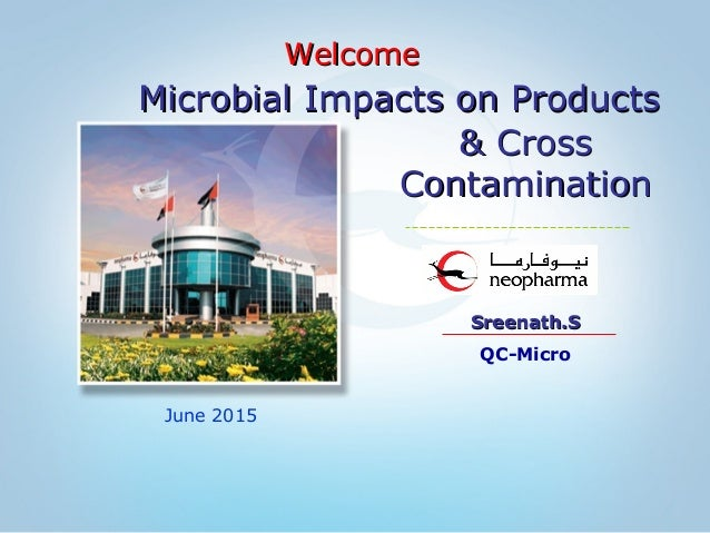 June 2015 & Cross& Cross ContaminationContamination Sreenath.SSreenath.S QC-Micro WelcomeWelcome Microbial Impacts on Prod...