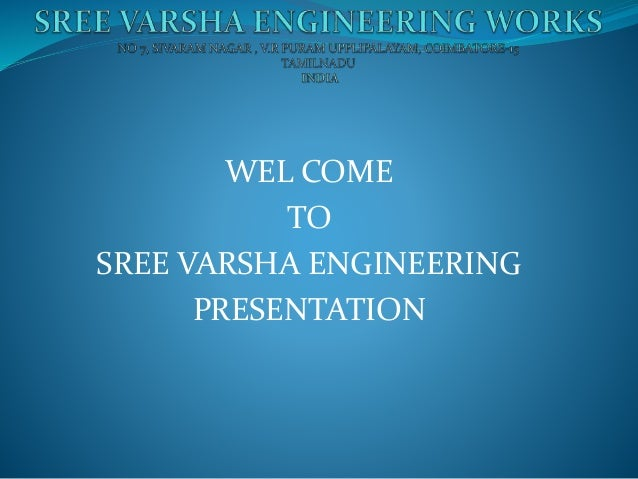 WEL COME TO SREE VARSHA ENGINEERING PRESENTATION
