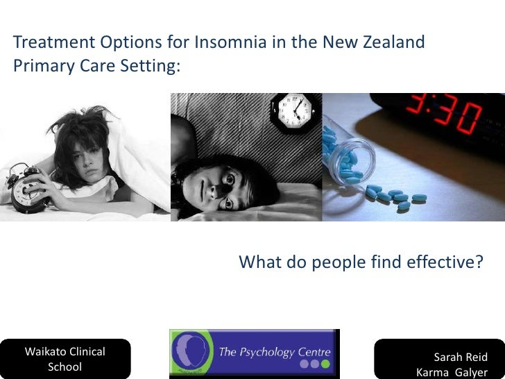 Treatment Options for Insomnia in the New Zealand Primary Care Setting: <br />What do people find effective?<br />Sarah Re...