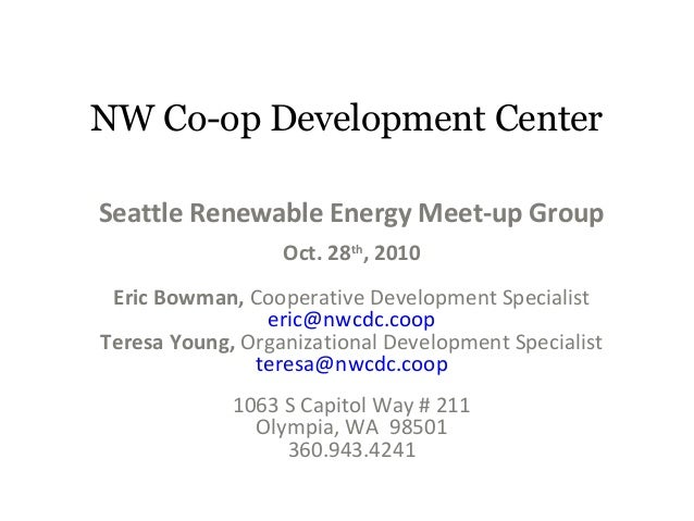NW Co-op Development Center Seattle Renewable Energy Meet-up Group Oct. 28th , 2010 Eric Bowman, Cooperative Development S...
