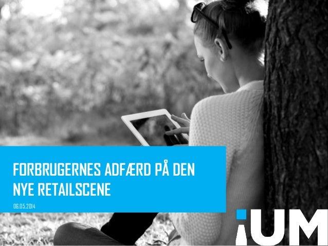 FORBRUGERNES ADFÆRD PÅ DEN NYE RETAILSCENE 06.05.2014