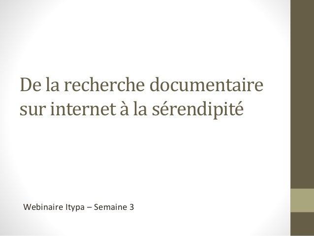 De la recherche documentaire  sur internet à la sérendipité  Webinaire Itypa – Semaine 3