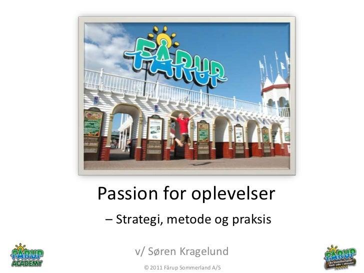 Passion for oplevelser– Strategi, metode og praksis<br />v/ Søren Kragelund<br />© 2011 FårupSommerland A/S<br />
