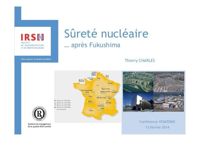 Sûreté nucléaire … après Fukushima Thierry CHARLES  Conférence VISIATOME 13 février 2014