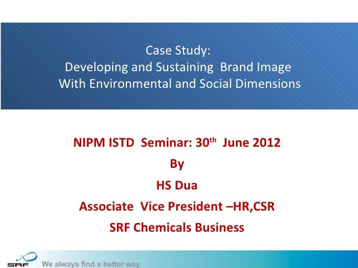Case Study: Developing and Sustaining Brand ImageWith Environmental and Social Dimensions  NIPM ISTD Seminar: 30th June 20...