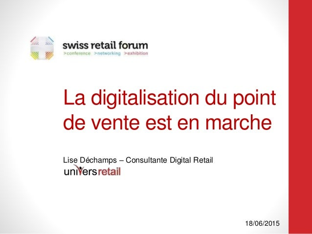 La digitalisation du point de vente est en marche Lise Déchamps – Consultante Digital Retail 18/06/2015