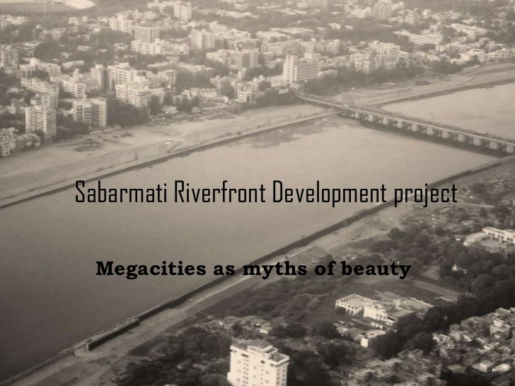 Sabarmati Riverfront Development project  Megacities as myths of beauty