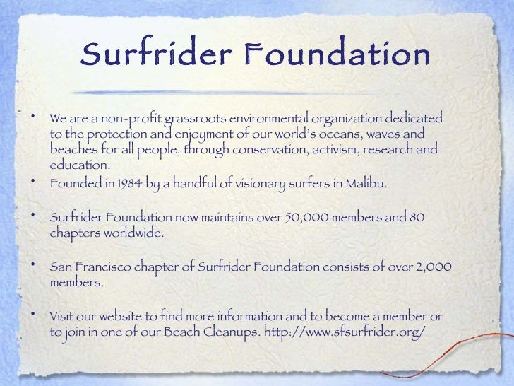 Surfrider Foundation <ul><li>We are a non-profit grassroots environmental organization dedicated to the protection and enj...