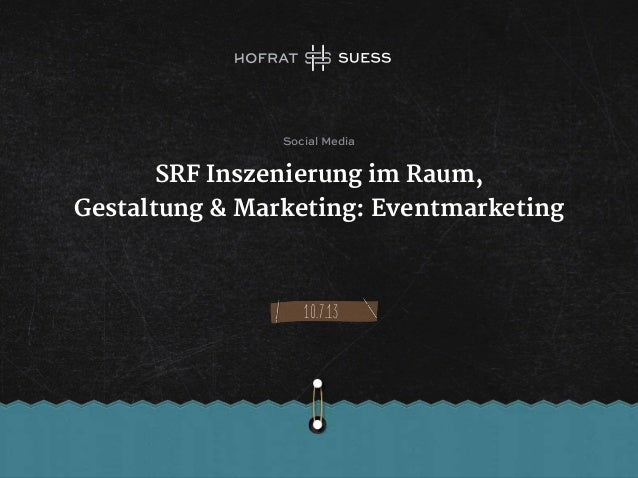 SRF Inszenierung im Raum, Gestaltung & Marketing: Eventmarketing 10.7.13 Social Media