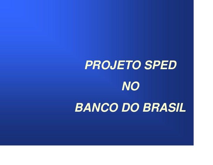 PROJETO SPED       NO BANCO DO BRASIL