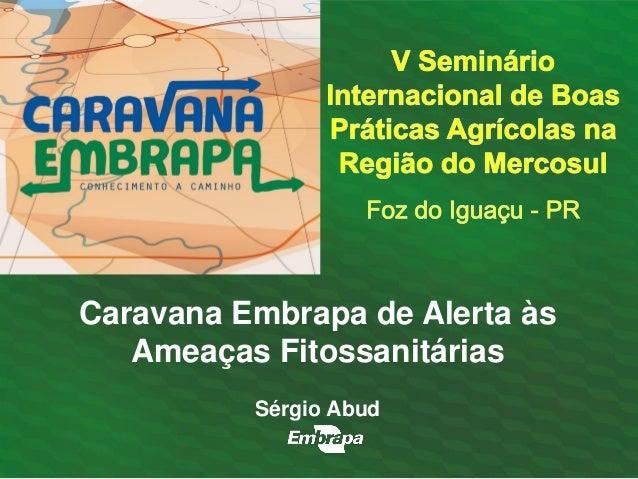 Caravana Embrapa de Alerta às Ameaças Fitossanitárias  Sérgio Abud