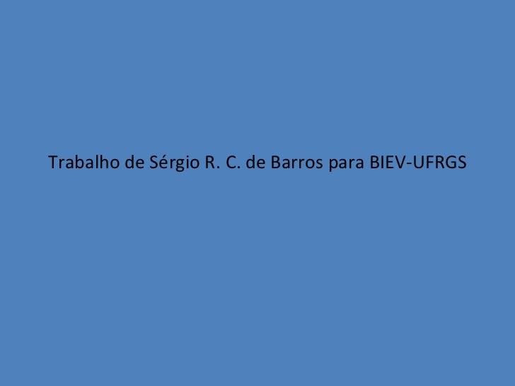 Trabalho de Sérgio R. C. de Barros para BIEV-UFRGS