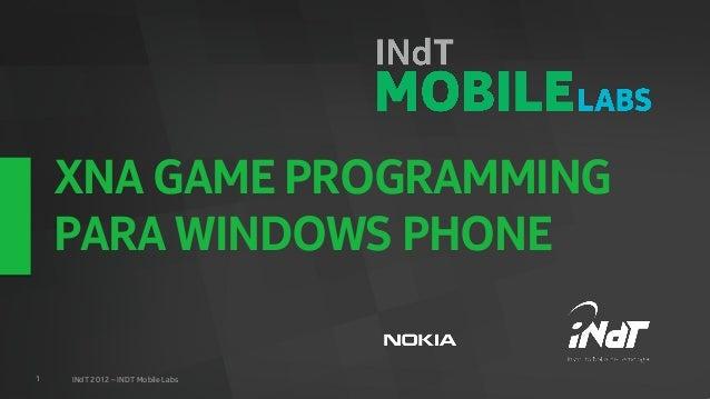 XNA GAME PROGRAMMING    PARA WINDOWS PHONE1   INdT 2012 – INDT Mobile Labs