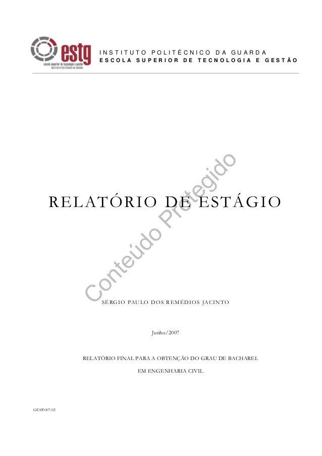 C onteúdo Protegido GESP.007.02 RELATÓRIO DE ESTÁGIO SÉRGIO PAULO DOS REMÉDIOS JACINTO Junho/2007 RELATÓRIO FINAL PARA A O...
