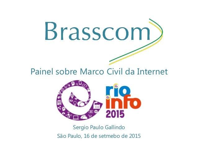 Painel sobre Marco Civil da Internet Sergio Paulo Gallindo São Paulo, 16 de setmebo de 2015