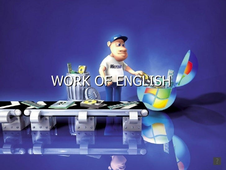 WORK OF ENGLISH