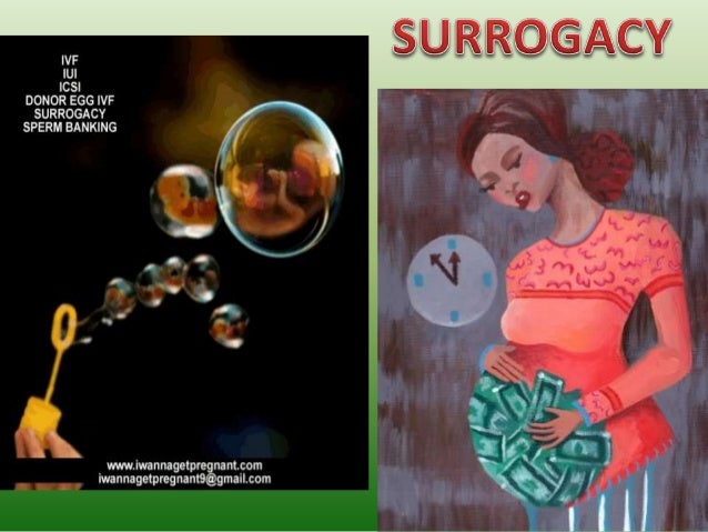 Surrogacy or Surrogate mea  ns substitute. In medical  parlance, the term surrogacy  means using of a substitute  mother i...
