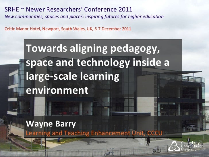 SRHE ~ Newer Researchers' Conference 2011 New communities, spaces and places: inspiring futures for higher education Celti...