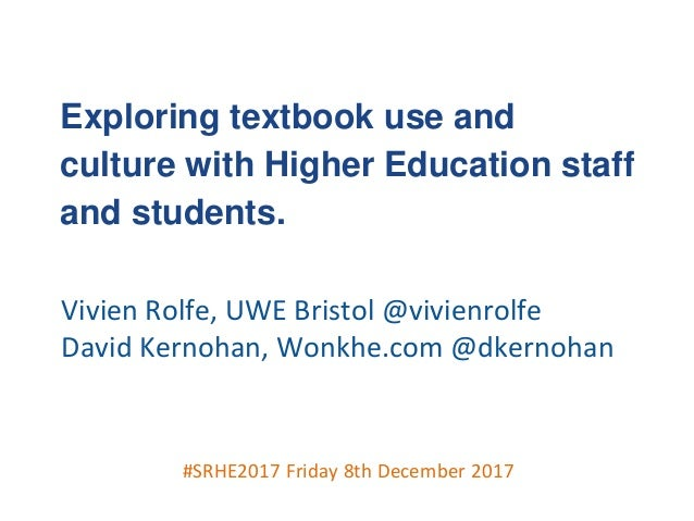 #SRHE2017 Friday 8th December 2017 Exploring textbook use and culture with Higher Education staff and students. Vivien Rol...